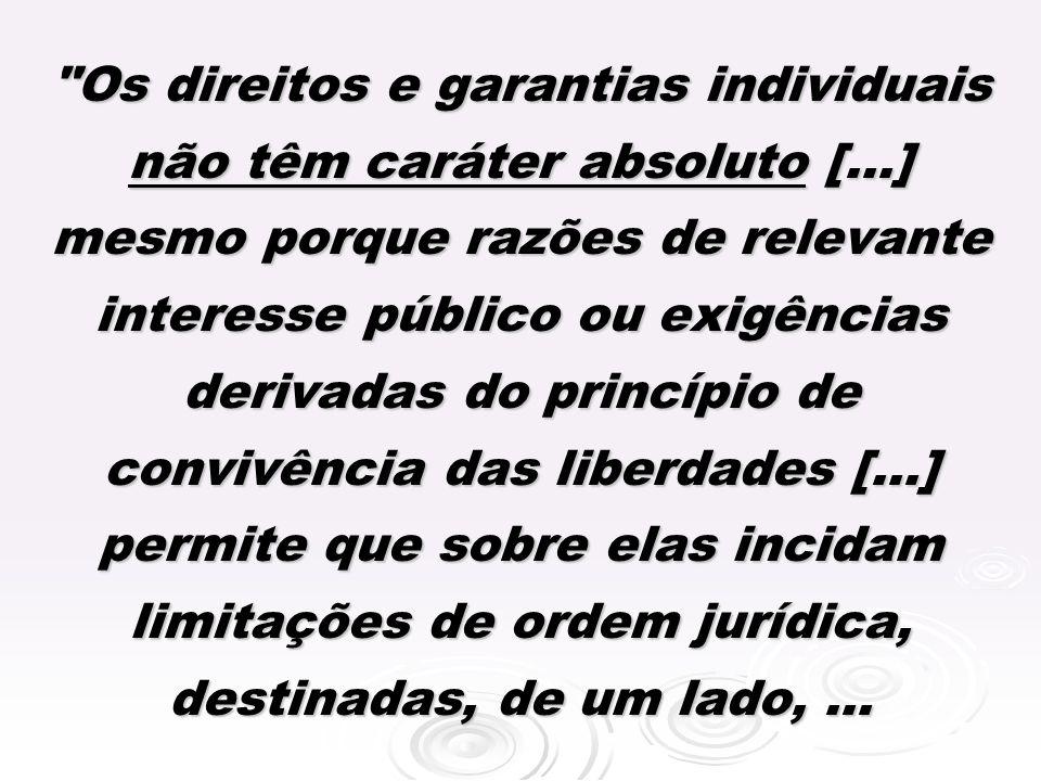 Os direitos e garantias individuais não têm caráter absoluto [